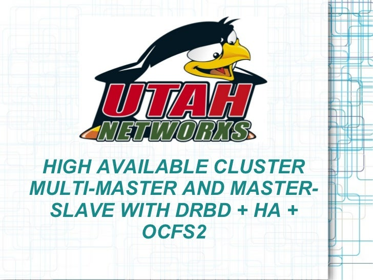 HIGH AVAILABLE CLUSTERMULTI-MASTER AND MASTER- SLAVE WITH DRBD + HA +          OCFS2