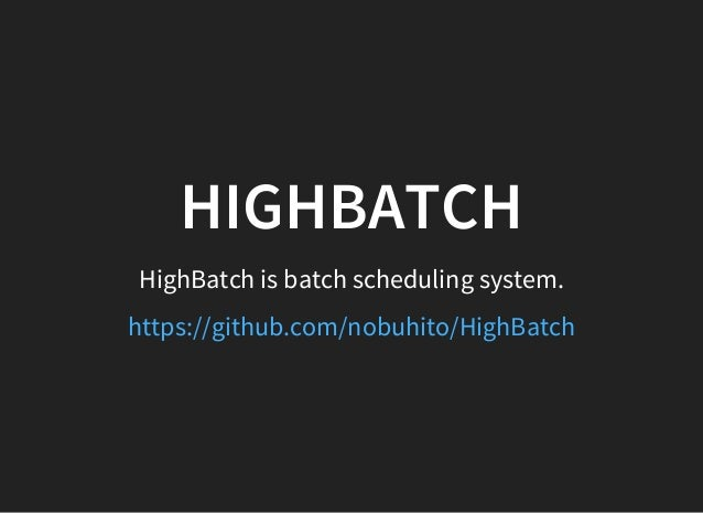 HIGHBATCH HighBatch is batch scheduling system. https://github.com/nobuhito/HighBatch