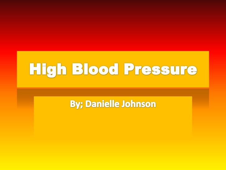 High Blood Pressure<br />By; Danielle Johnson<br />