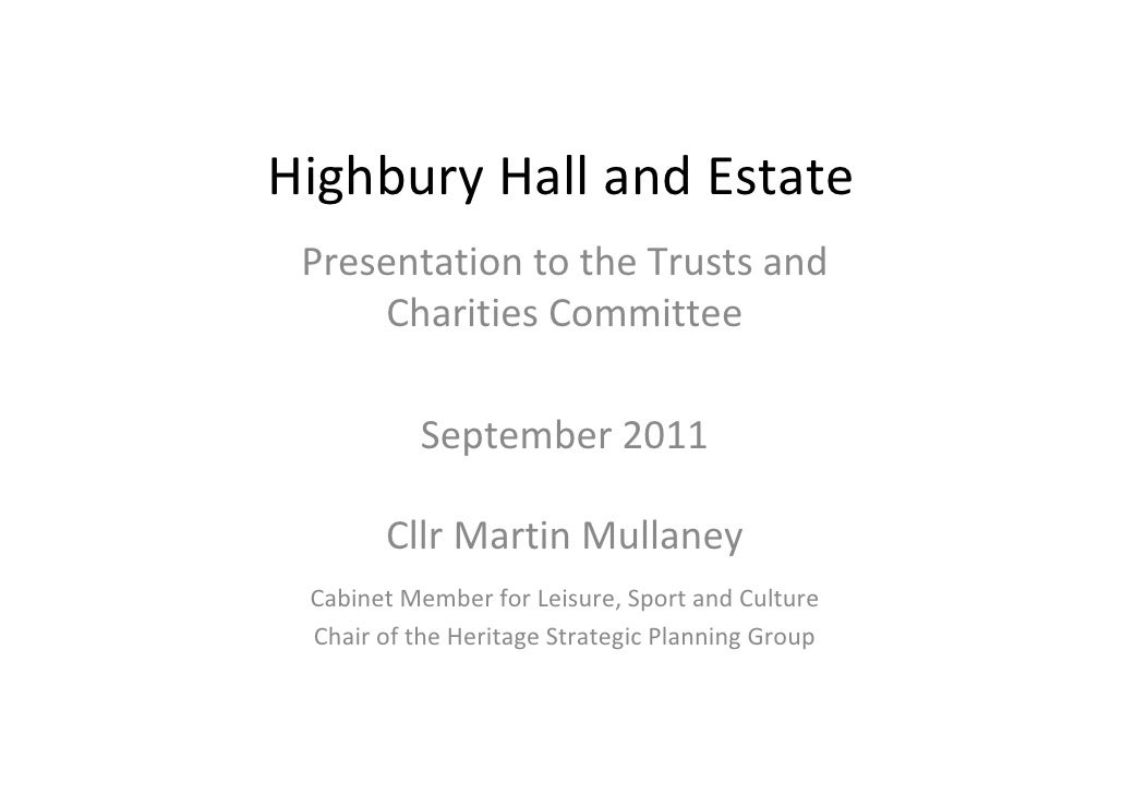 HighburyHallandEstate PresentationtotheTrustsand     CharitiesCommittee          September2011       CllrMartin...