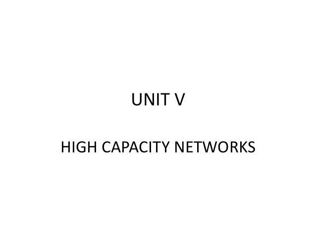 UNIT V HIGH CAPACITY NETWORKS