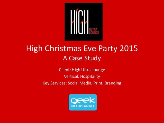 High Christmas Eve Party 2015 A Case Study Client: High Ultra Lounge Vertical: Hospitality Key Services: Social Media, Pri...