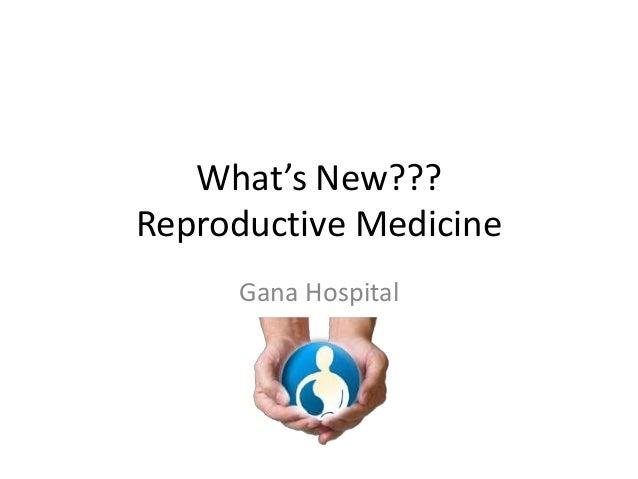 What's New??? Reproductive Medicine Gana Hospital
