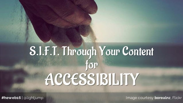 S.I.F.T. Through Your Content for ACCESSIBILITY #heweb16   @lightjump Image courtesy borealnz, Flickr