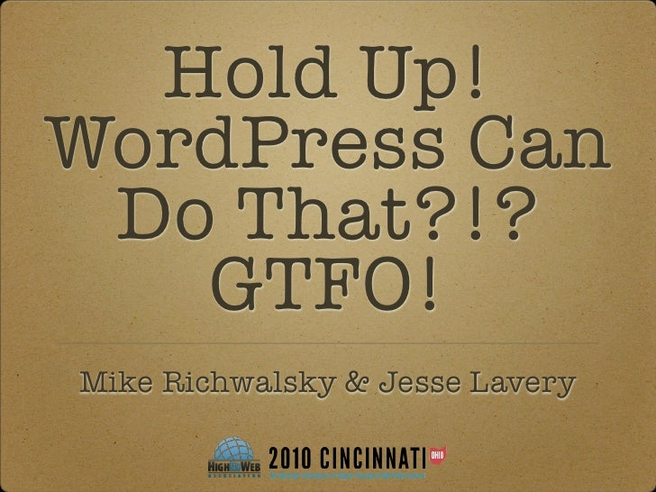 Hold Up! WordPress Can  Do That?!?    GTFO! Mike Richwalsky & Jesse Lavery