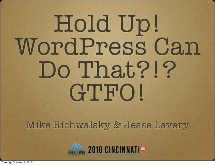 Hold Up!          WordPress Can           Do That?!?             GTFO!                   Mike Richwalsky & Jesse LaveryTue...
