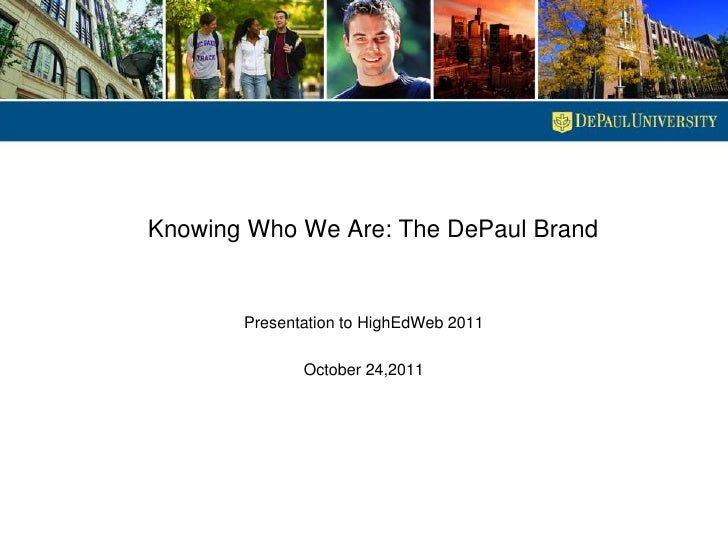 Knowing Who We Are: The DePaul Brand          Presentation to HighEdWeb 2011                October 24,2011