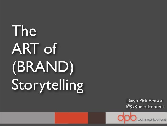 TheART of(BRAND)StorytellingDawn Pick Benson@GRbrandcontent