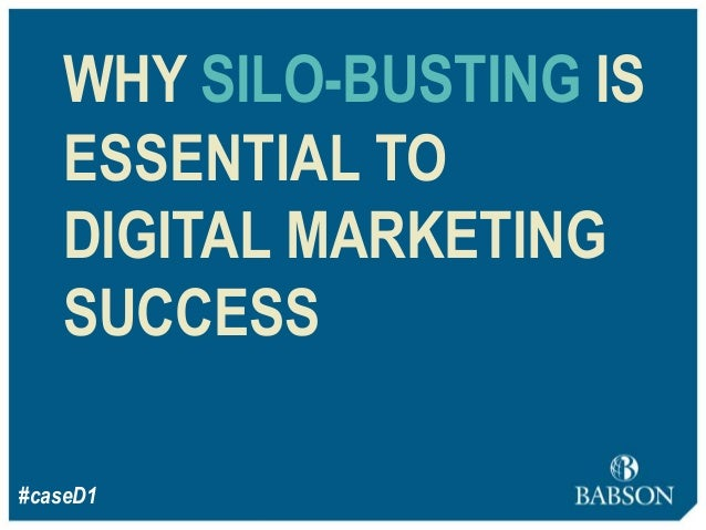 WHY SILO-BUSTING IS ESSENTIAL TO DIGITAL MARKETING SUCCESS #caseD1