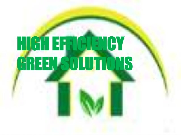 High efficiency green solutions