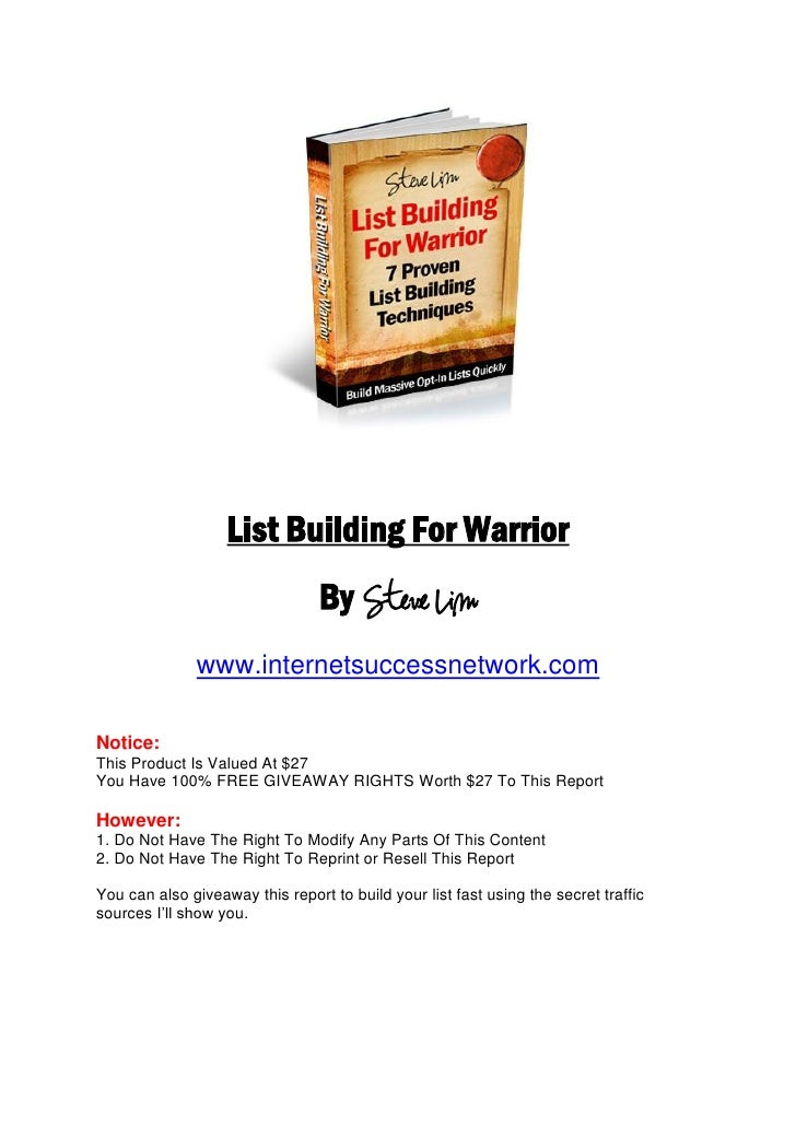 List Building For Warrior                                 By Steve Lim               www.internetsuccessnetwork.comNotice:...