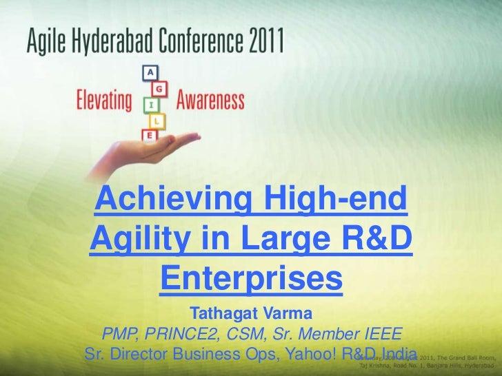 Achieving High-endAgility in Large R&D     Enterprises               Tathagat Varma  PMP, PRINCE2, CSM, Sr. Member IEEESr....