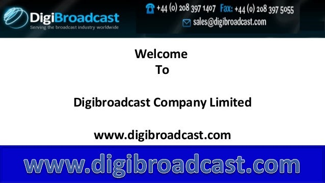 Welcome To Digibroadcast Company Limited www.digibroadcast.com