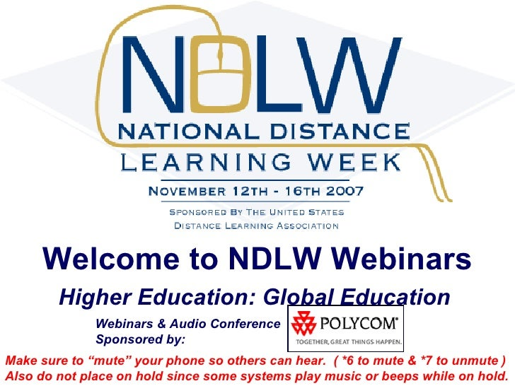 "Welcome to NDLW Webinars Higher Education: Global Education   Webinars & Audio Conference  Sponsored by: Make sure to ""mut..."