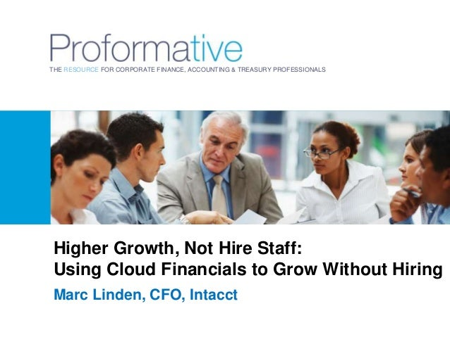 THE RESOURCE FOR CORPORATE FINANCE, ACCOUNTING & TREASURY PROFESSIONALS  Higher Growth, Not Hire Staff: Using Cloud Financ...