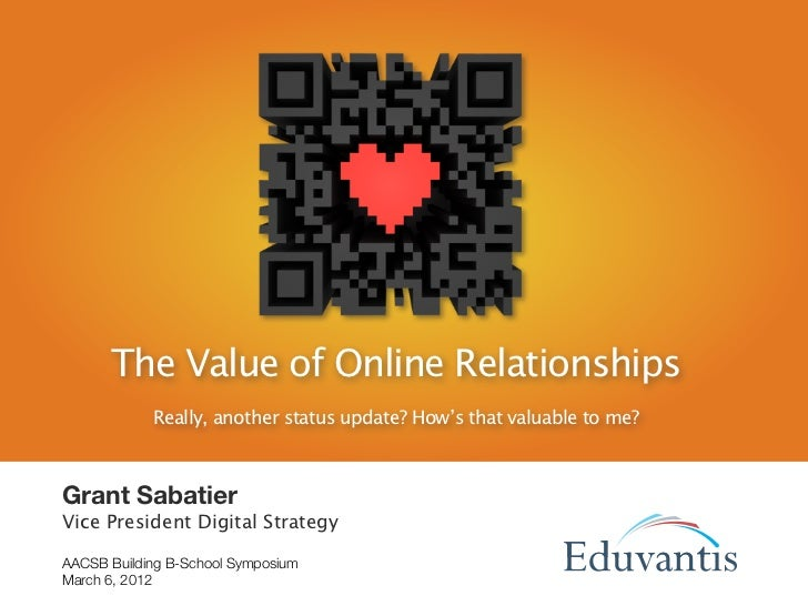 The Value of Online Relationships            Really, another status update? How's that valuable to me?Grant SabatierVice P...