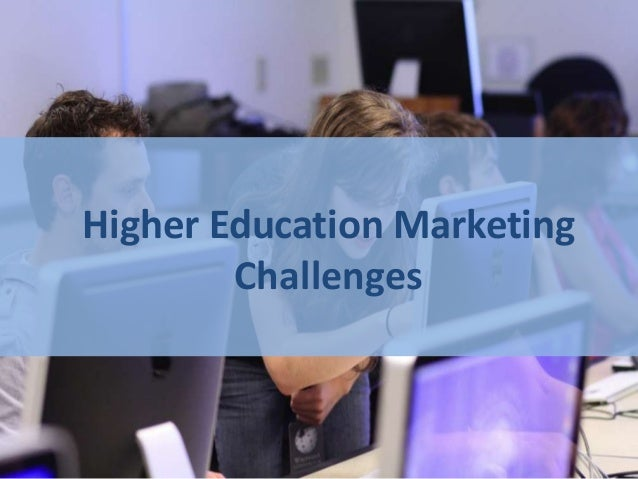 Higher Education Marketing        Challenges