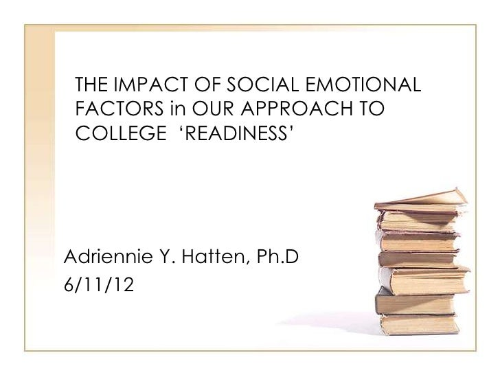 "THE IMPACT OF SOCIAL EMOTIONAL FACTORS in OUR APPROACH TO COLLEGE ""READINESS""Adriennie Y. Hatten, Ph.D6/11/12"