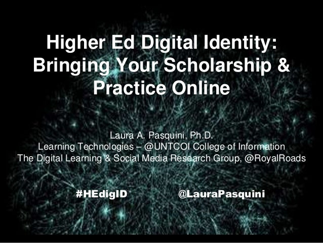 Higher Ed Digital Identity: Bringing Your Scholarship & Practice Online #HEdigID @LauraPasquini 2014 AACE E-Learn #elearn1...