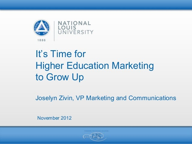 It's Time forHigher Education Marketingto Grow UpJoselyn Zivin, VP Marketing and CommunicationsNovember 2012