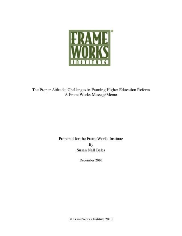 The Proper Attitude: Challenges in Framing Higher Education Reform                   A FrameWorks MessageMemo             ...