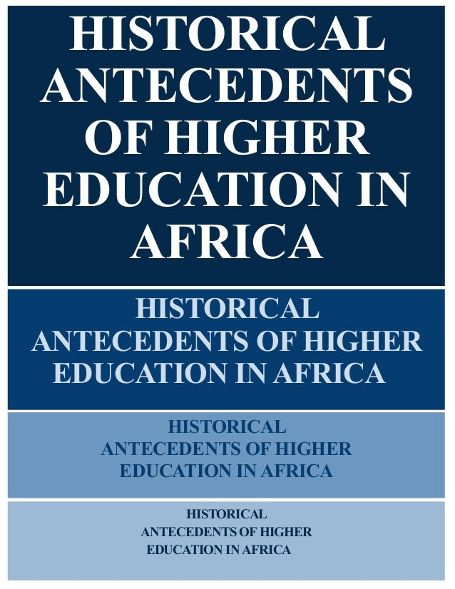 HISTORICAL ANTECEDENTS OF HIGHER EDUCATION IN AFRICA HISTORICAL ANTECEDENTS OF HIGHER EDUCATION IN AFRICA HISTORICAL ANTEC...