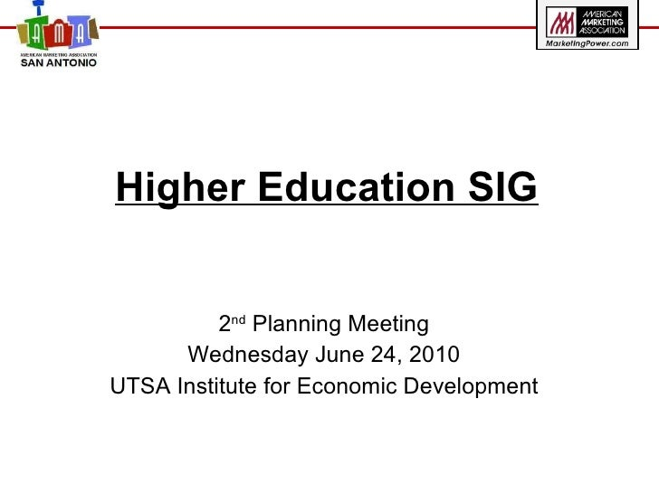 Higher Education SIG 2 nd  Planning Meeting Wednesday June 24, 2010 UTSA Institute for Economic Development