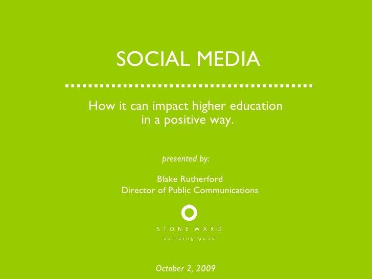 SOCIAL MEDIA <ul><li>How it can impact higher education  </li></ul><ul><li>in a positive way. </li></ul>October 2, 2009 Bl...