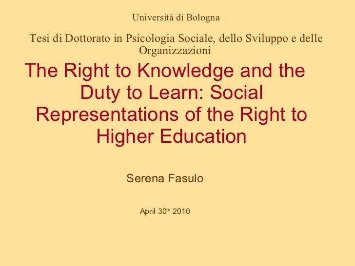 The Right to Knowledge and the Duty to Learn: Social Representations of the Right to Higher Education Serena Fasulo April ...
