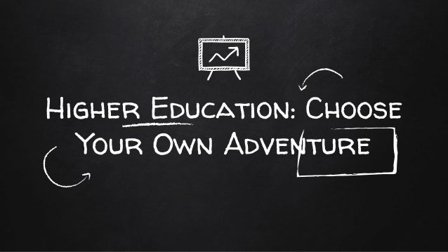 Higher Education: Choose Your Own Adventure