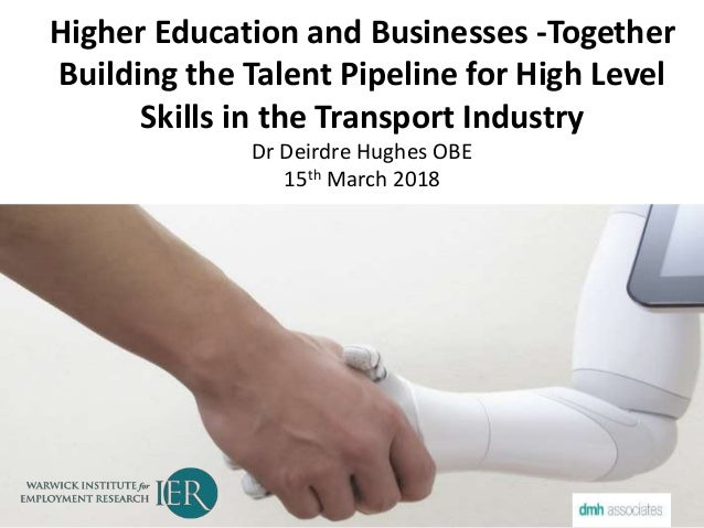 Higher Education and Businesses -Together Building the Talent Pipeline for High Level Skills in the Transport Industry Dr ...