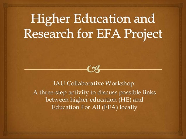 IAU Collaborative Workshop:A three-step activity to discuss possible links    between higher education (HE) and      Educa...