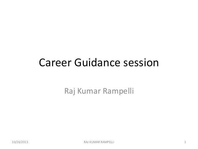 Career Guidance session Raj Kumar Rampelli  10/26/2013  RAJ KUMAR RAMPELLI  1