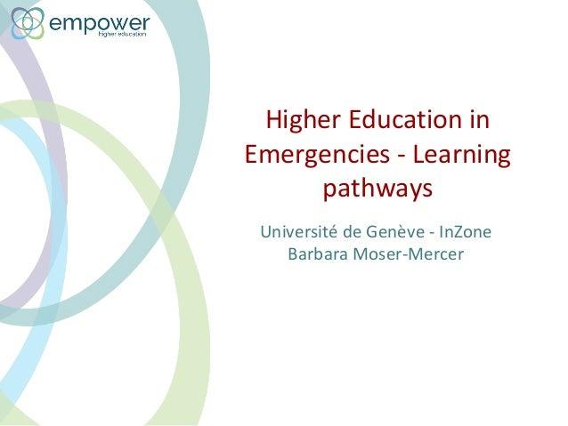 Higher Education in Emergencies - Learning pathways Universit� de Gen�ve - InZone Barbara Moser-Mercer