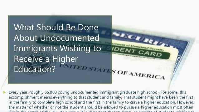 education for undocumented students essay Undocumented students often need scholarships or financial aid to attend college, and the bar for securing that funding is very high those who make it to college in the first place and then.