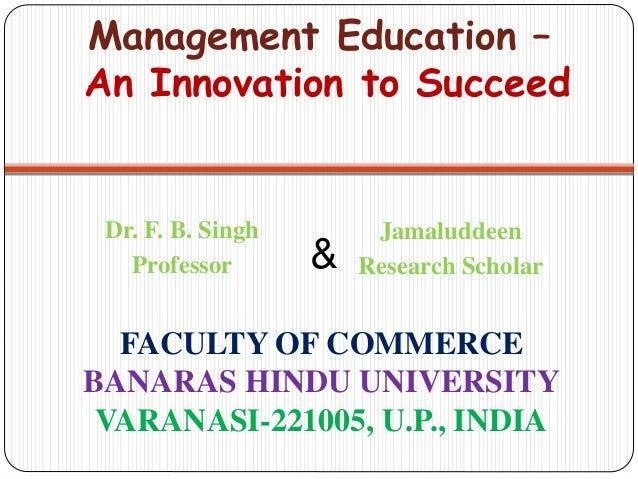 FACULTY OF COMMERCE BANARAS HINDU UNIVERSITY VARANASI-221005, U.P., INDIA Dr. F. B. Singh Professor Management Education –...