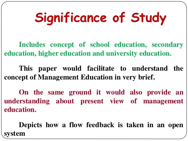 Significance of Study Includes concept of school education, secondary education, higher education and university education...