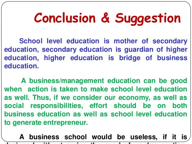 Conclusion & Suggestion School level education is mother of secondary education, secondary education is guardian of higher...
