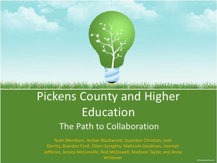 Pickens County and Higher        Education        The Path to Collaboration      Team Members: Amber Blackwood, Quandon Ch...