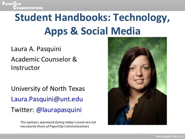 Student Handbooks: Technology,      Apps & Social MediaLaura A. PasquiniAcademic Counselor &InstructorUniversity of North ...