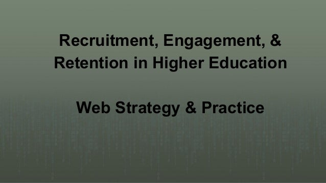 Recruitment, Engagement, & Retention in Higher Education Web Strategy & Practice