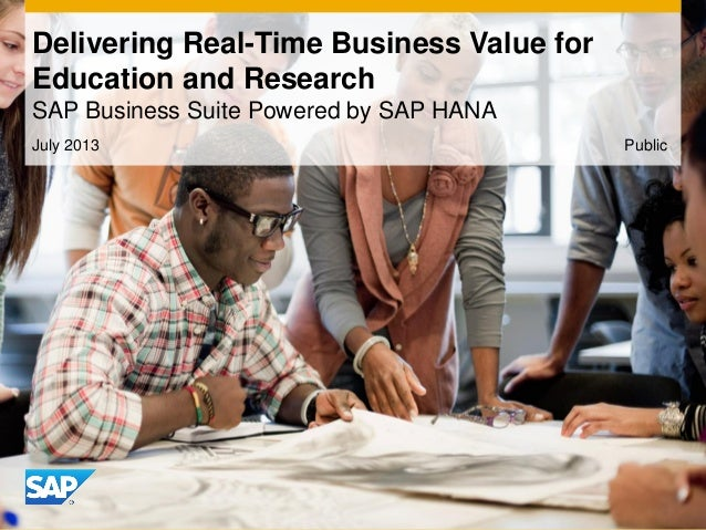 July 2013 Delivering Real-Time Business Value for Education and Research SAP Business Suite Powered by SAP HANA Public