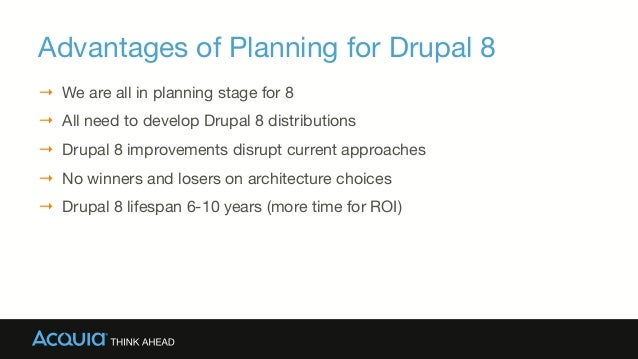 Advantages of Planning for Drupal 8 → We are all in planning stage for 8  → All need to develop Drupal 8 distributions →...