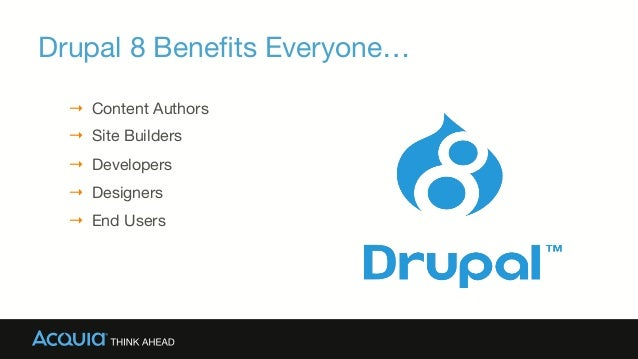 Drupal 8 Benefits Everyone… → Content Authors → Site Builders → Developers → Designers → End Users