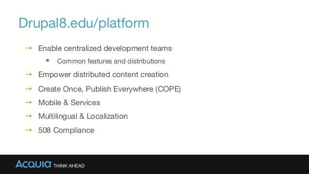 Drupal8.edu/platform → Enable centralized development teams § Common features and distributions → Empower distributed ...