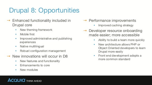 Drupal 8: Opportunities → Enhanced functionality included in Drupal core § New theming framework § Mobile first § Im...