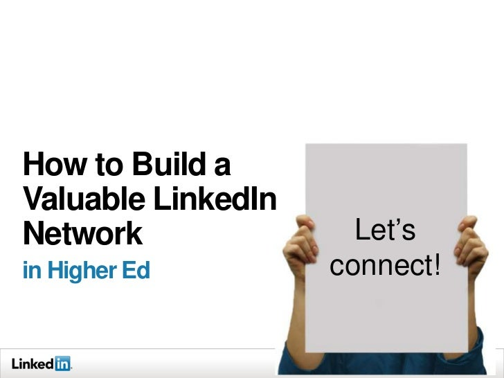 How to Build aValuable LinkedInNetwork               Let'sin Higher Ed        connect!