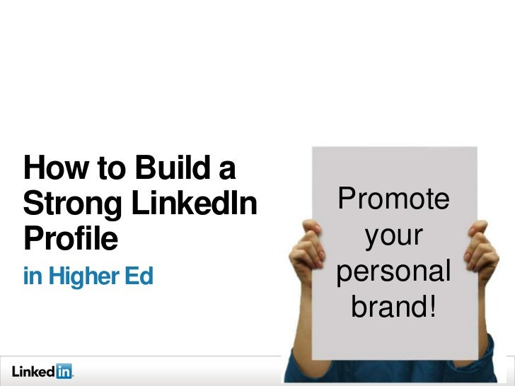 How to Build aStrong LinkedIn   PromoteProfile             yourin Higher Ed      personal                   brand!