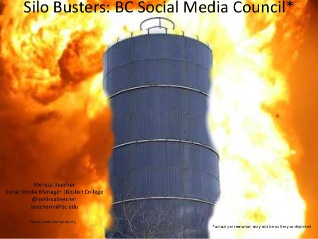 Silo Busters: BC Social Media Council* *actual presentation may not be as fiery as depicted Melissa Beecher Social Media M...