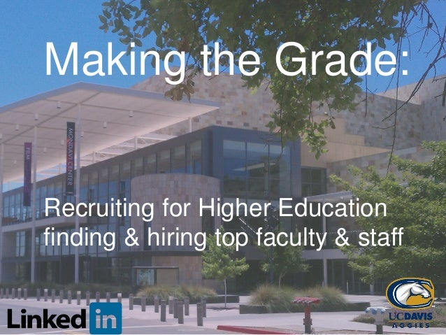 Making the Grade: Recruiting for Higher Education finding & hiring top faculty & staff